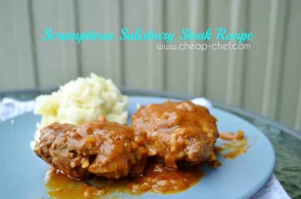 The Cheap Chef - Scrumptious Salisbury Steak Recipe!