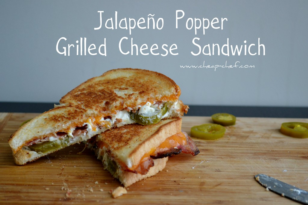 The Cheap Chef - Jalapeno Popper Grilled Cheese Sandwich
